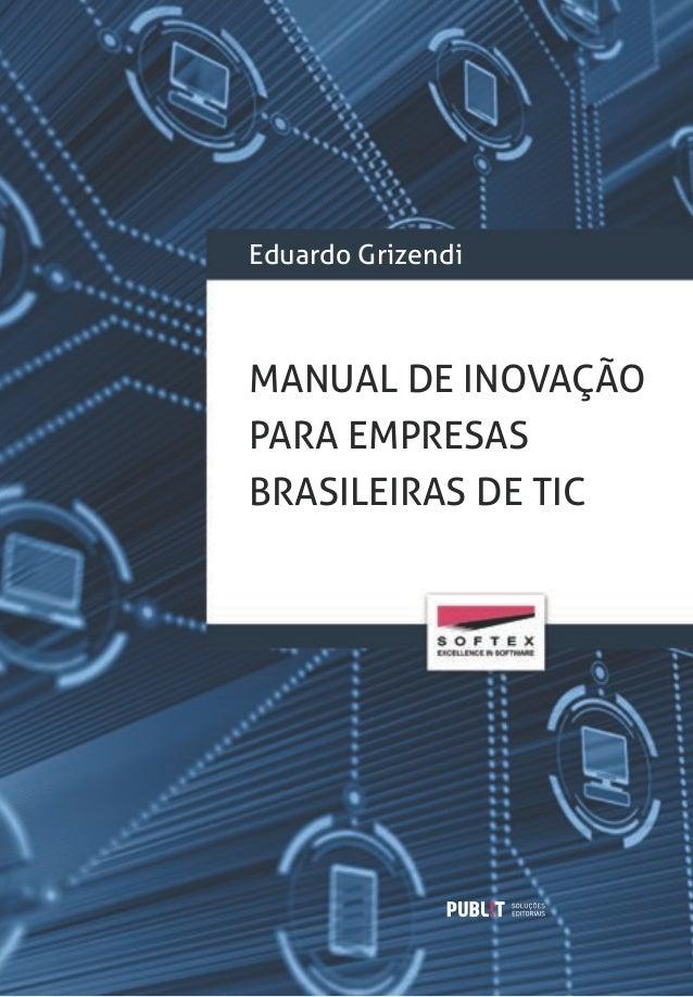 Eduardo GrizendiMANUAL DE INOVAÇÃOPARA EMPRESASBRASILEIRAS DE TIC