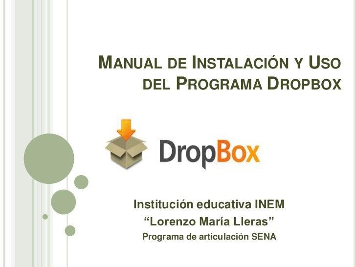 """MANUAL DE INSTALACIÓN Y USO    DEL PROGRAMA DROPBOX   Institución educativa INEM     """"Lorenzo María Lleras""""    Programa de..."""
