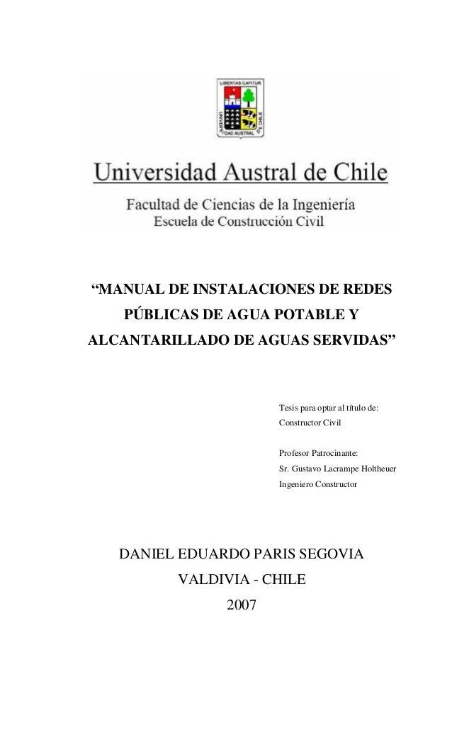 """""""MANUAL DE INSTALACIONES DE REDES PÚBLICAS DE AGUA POTABLE Y ALCANTARILLADO DE AGUAS SERVIDAS"""" Tesis para optar al título ..."""