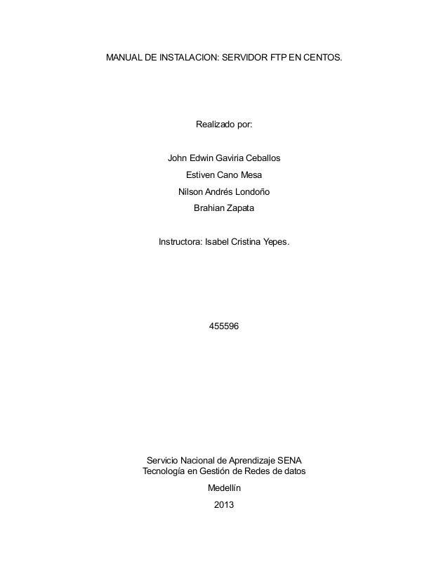 MANUAL DE INSTALACION: SERVIDOR FTP EN CENTOS. Realizado por: John Edwin Gaviria Ceballos Estiven Cano Mesa Nilson Andrés ...