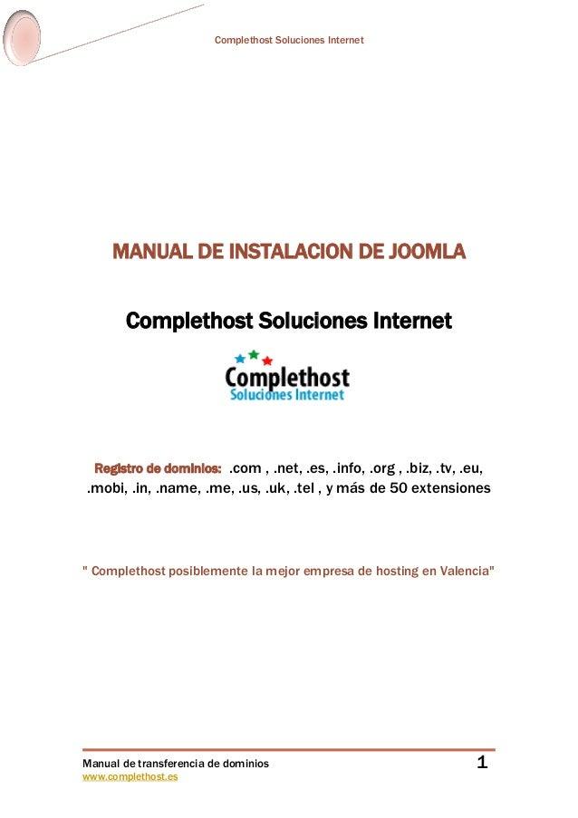 Complethost Soluciones Internet Manual de transferencia de dominios www.complethost.es 1 MANUAL DE INSTALACION DE JOOMLA C...