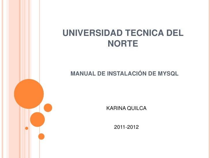 UNIVERSIDAD TECNICA DEL NORTE<br />MANUAL DE INSTALACIÓN DE MYSQL<br />KARINA QUILCA<br />2011-2012<br />