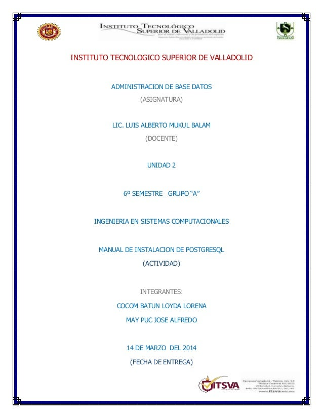 INSTITUTO TECNOLOGICO SUPERIOR DE VALLADOLID ADMINISTRACION DE BASE DATOS (ASIGNATURA) LIC. LUIS ALBERTO MUKUL BALAM (DOCE...