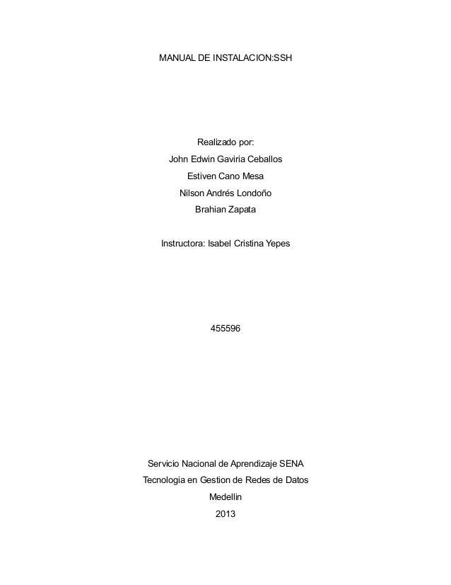 MANUAL DE INSTALACION:SSH Realizado por: John Edwin Gaviria Ceballos Estiven Cano Mesa Nilson Andrés Londoño Brahian Zapat...