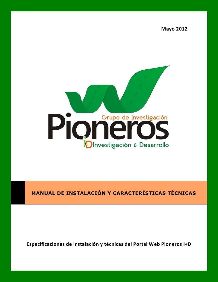 Mayo 2012  MANUAL DE INSTALACIÓN Y CARACTERÍSTICAS TÉCNICASEspecificaciones de instalación y técnicas del Portal Web Pione...