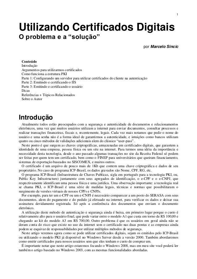 """1  Utilizando Certificados Digitais O problema e a """"solução"""" por Marcelo Sincic  Conteúdo Introdução Argumentos para utili..."""