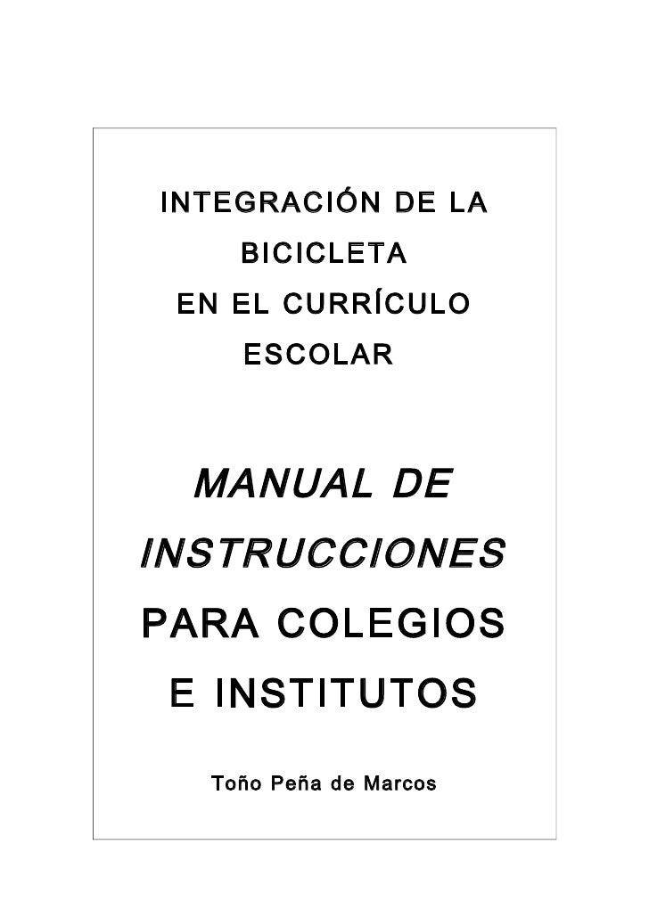 INTEGRACIÓN DE LA    BICICLETA EN EL CURRÍCULO    ESCOLAR MANUAL DEINSTRUCCIONESPARA COLEGIOS E INSTITUTOS  Toño Peña de M...