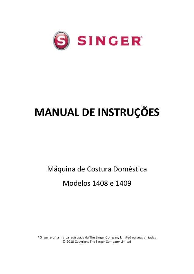 MANUAL DE INSTRUÇÕESMáquina de Costura DomésticaModelos 1408 e 1409® Singer é uma marca registrada da The Singer Company L...