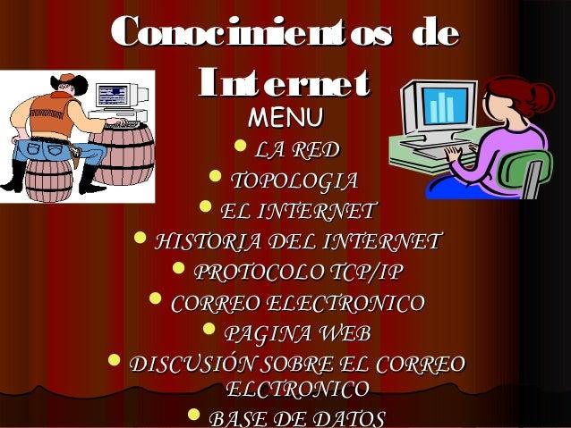 Conocimientos deConocimientos de InternetInternet MENUMENU LA REDLA RED TOPOLOGIATOPOLOGIA EL INTERNETEL INTERNET HIST...