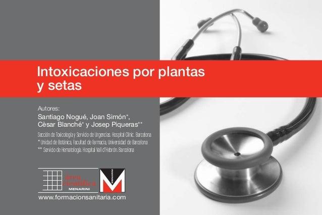Intoxicaciones por plantasy setasAutores:Santiago Nogué, Joan Simón*,Cèsar Blanché* y Josep Piqueras**Sección de Toxicolog...