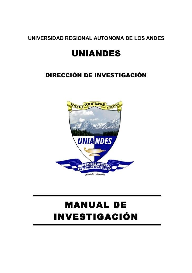 UNIVERSIDAD REGIONAL AUTONOMA DE LOS ANDES             UNIANDES     DIRECCIÓN DE INVESTIGACIÓN         MANUAL DE       INV...