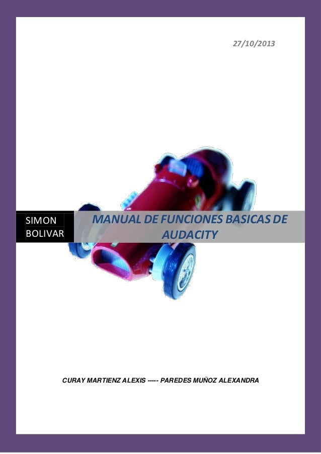 27/10/2013  SIMON BOLIVAR  MANUAL DE FUNCIONES BASICAS DE AUDACITY  CURAY MARTIENZ ALEXIS ----- PAREDES MUÑOZ ALEXANDRA