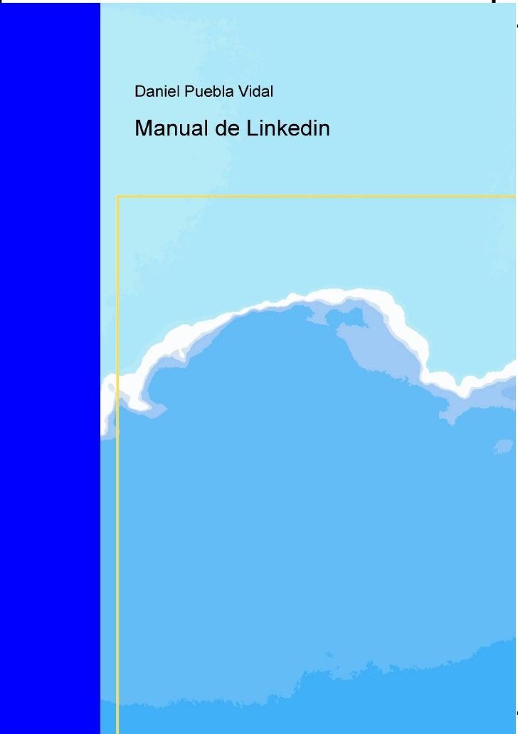 MANUAL DE USO DEL LINKEDIN                                    ÍNDICE0.- Prólogo1.- ¿Qué es Linkedin y para qué sirve?2.- D...