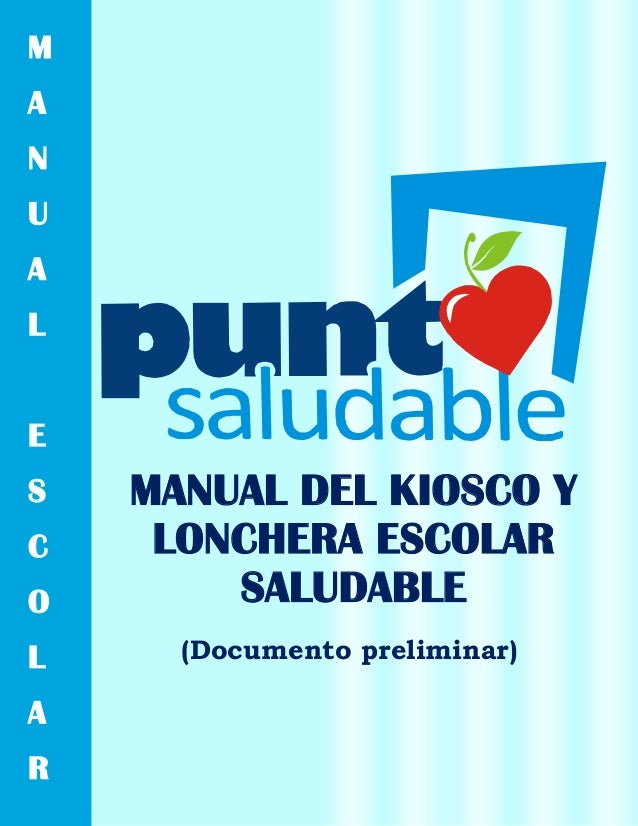 M A N U A L E  O  MANUAL DEL KIOSCO Y LONCHERA ESCOLAR SALUDABLE  L  (Documento preliminar)  S C  A R