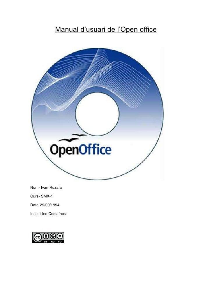 Manual d'usuari de l'Open office<br />Nom- Ivan Ruzafa<br />Curs- SMX-1<br />Data-29/09/1994<br />Insitut-Ins Costafreda <...
