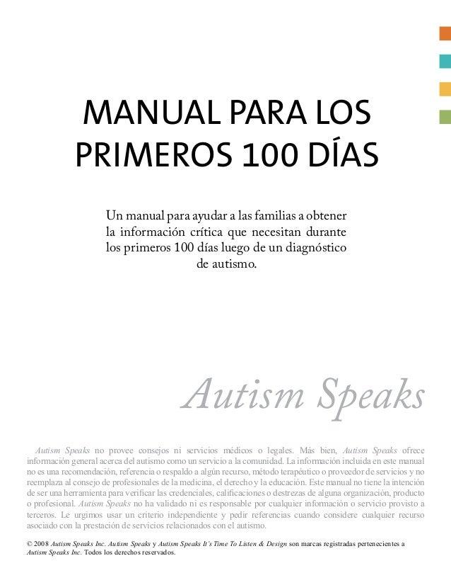 Manual para losPrimeros 100 Días© 2008 Autism Speaks Inc. Autism Speaks y Autism Speaks It's Time To Listen & Design son m...