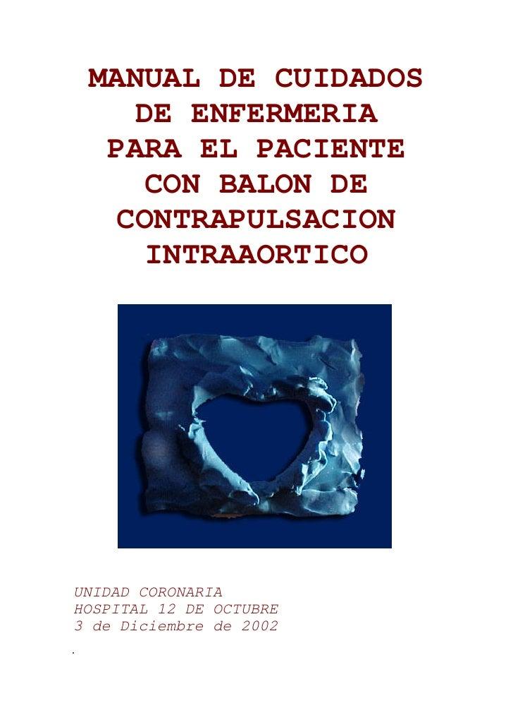 MANUAL DE CUIDADOS     DE ENFERMERIA   PARA EL PACIENTE      CON BALON DE   CONTRAPULSACION     INTRAAORTICO     UNIDAD CO...