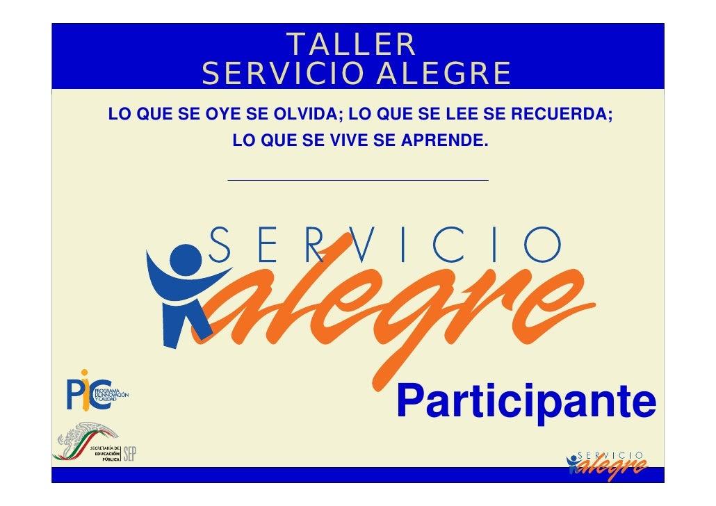 TALLER          SERVICIO ALEGRE LO QUE SE OYE SE OLVIDA; LO QUE SE LEE SE RECUERDA;             LO QUE SE VIVE SE APRENDE....