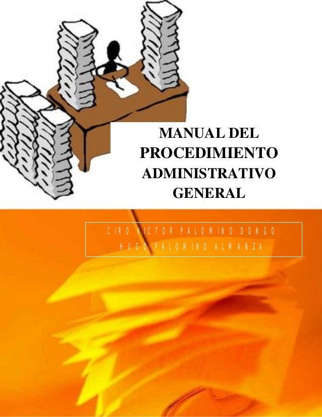 CIRO V. PALOMINO DONGO HUGO PALOMINO ALMANZA 1 MANUAL DEL PROCEDIMIENTO ADMINISTRATIVO GENERAL CIRO VICTOR PALOMINO DONGO ...