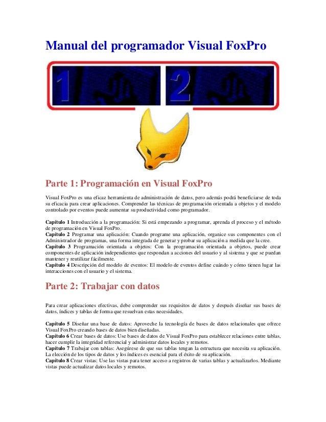 Manual del programador Visual FoxProParte 1: Programación en Visual FoxProVisual FoxPro es una eficaz herramienta de admin...