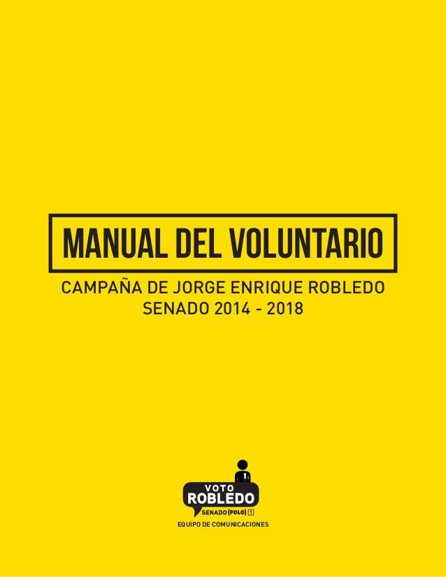 manual del voluntario CAMPAÑA DE JORGE ENRIQUE ROBLEDO SENADO 2014 - 2018  EQUIPO DE COMUNICACIONES