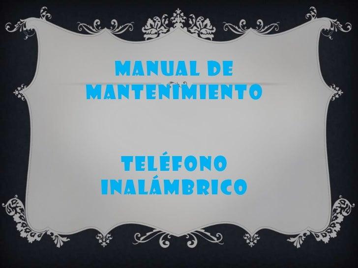 Manual de mantenimientoteléfono inalámbrico<br />