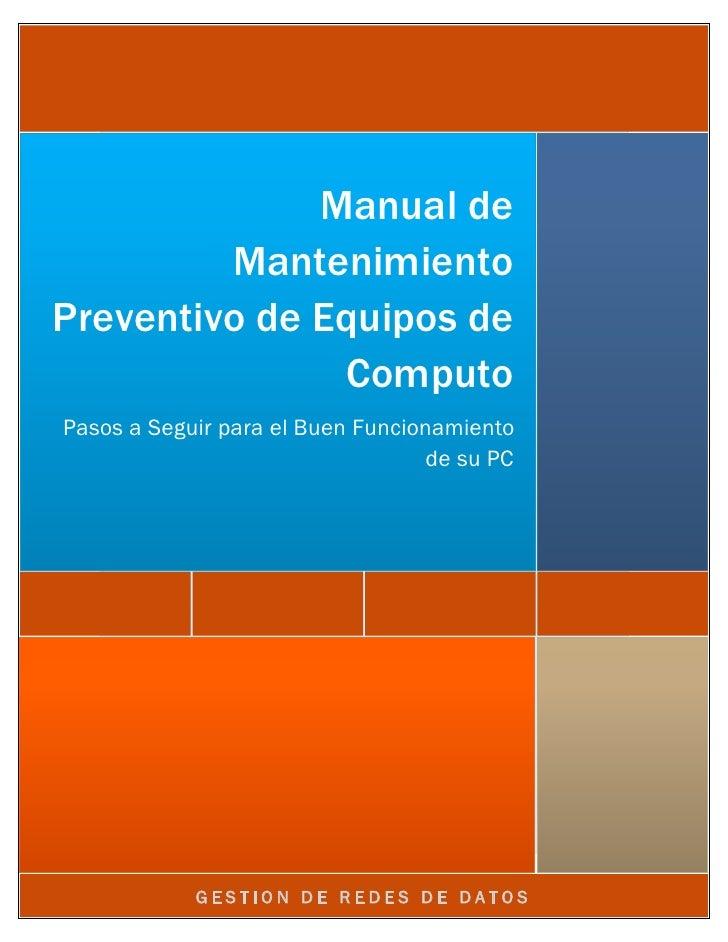 Manual de         MantenimientoPreventivo de Equipos de               ComputoPasos a Seguir para el Buen Funcionamiento   ...