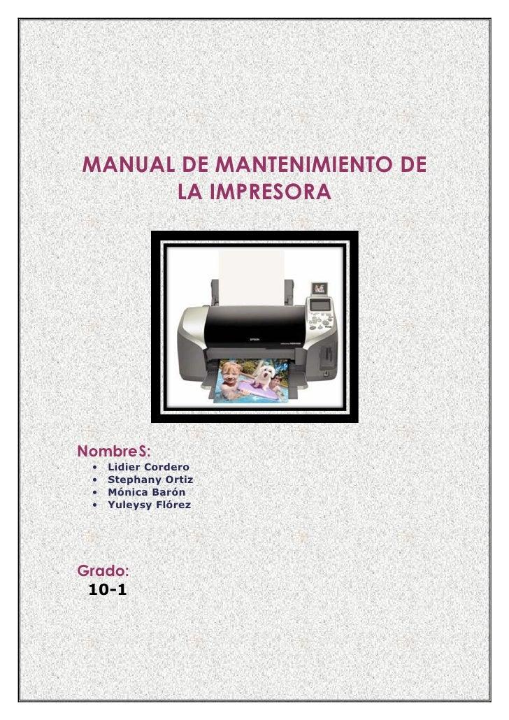 MANUAL DE MANTENIMIENTO DE       LA IMPRESORA     NombreS:  •   Lidier Cordero  •   Stephany Ortiz  •   Mónica Barón  •   ...