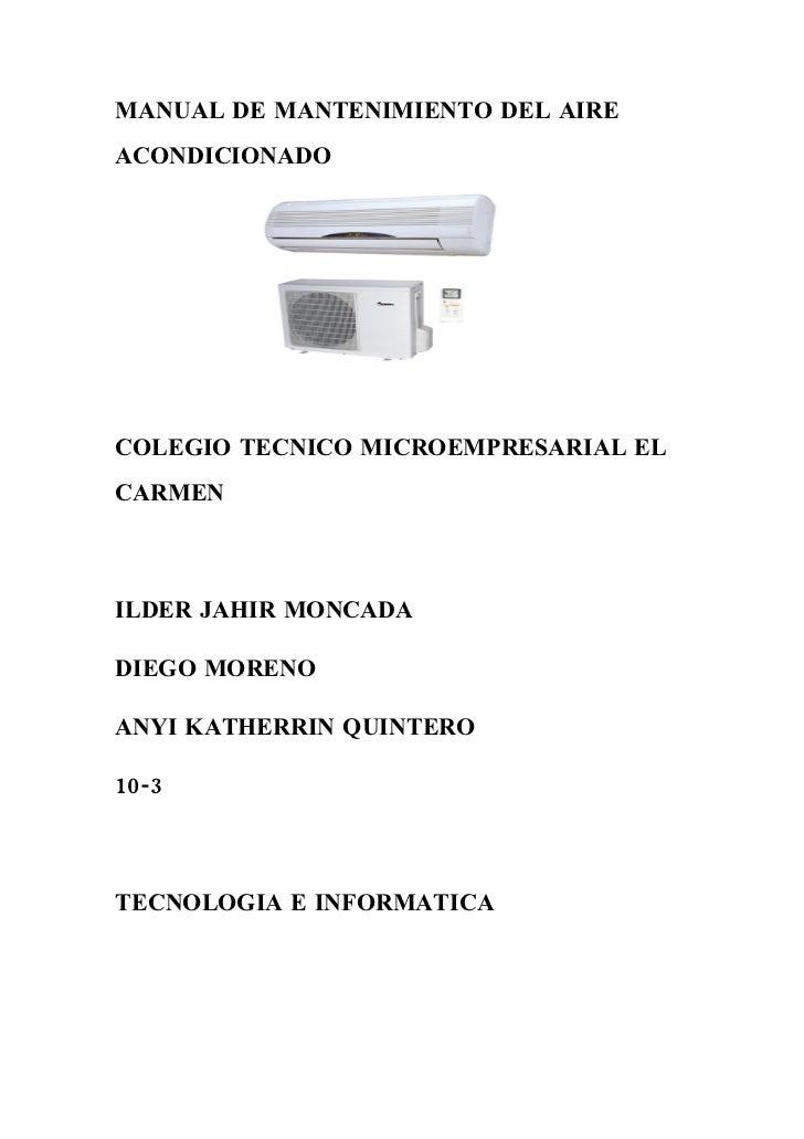 MANUAL DE MANTENIMIENTO DEL AIRE ACONDICIONADO     COLEGIO TECNICO MICROEMPRESARIAL EL CARMEN    ILDER JAHIR MONCADA  DIEG...