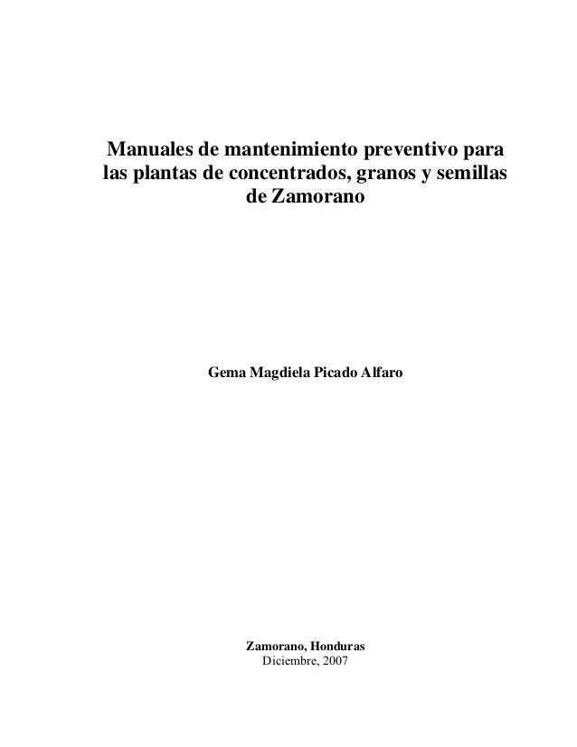 Manuales de mantenimiento preventivo para las plantas de concentrados, granos y semillas de Zamorano  Gema Magdiela Picado...
