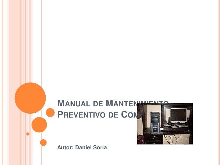 Manual de Mantenimiento Preventivo de Computadores<br />Autor: Daniel Soria<br />
