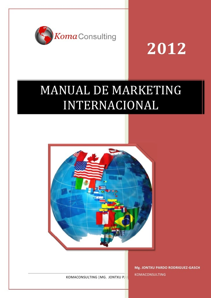 2012MANUAL DE MARKETING   INTERNACIONAL                                   Mg. JONTXU PARDO RODRIGUEZ-GASCH                ...