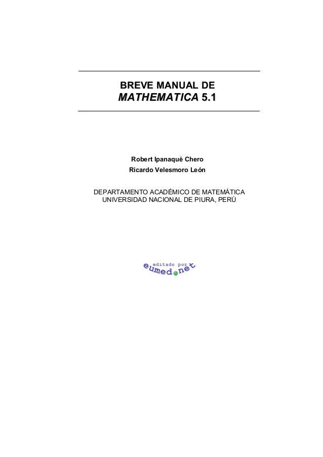 BREVE MANUAL DE     MATHEMATICA 5.1         Robert Ipanaqué Chero        Ricardo Velesmoro LeónDEPARTAMENTO ACADÉMICO DE M...