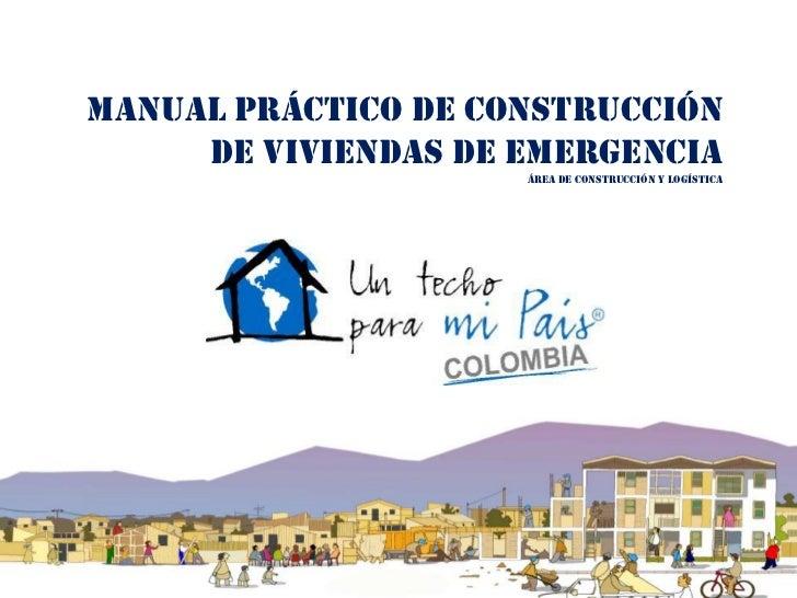 MANUAL PRÁCTICO DE CONSTRUCCIÓN     DE VIVIENDAS DE EMERGENCIA                     Área de construcción y logística