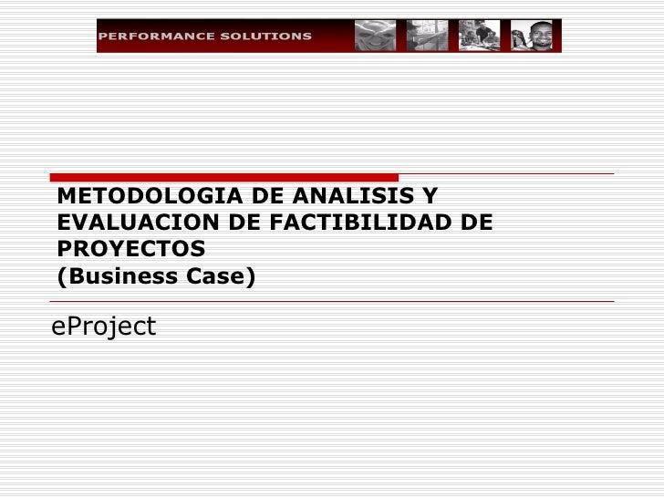 METODOLOGIA DE ANALISIS Y EVALUACION DE FACTIBILIDAD DE PROYECTOS  (Business Case) eProject