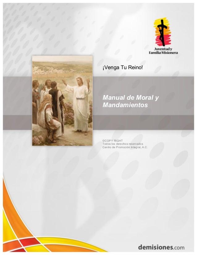 ¡Venga Tu Reino!Manual de Moral yMandamientos©COPY RIGHTTodos los derechos reservadosCentro de Promoción Integral, A.C.
