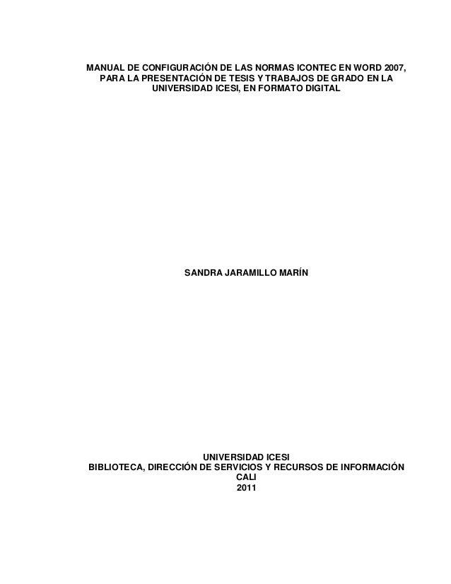 MANUAL DE CONFIGURACIÓN DE LAS NORMAS ICONTEC EN WORD 2007, PARA LA PRESENTACIÓN DE TESIS Y TRABAJOS DE GRADO EN LA UNIVER...