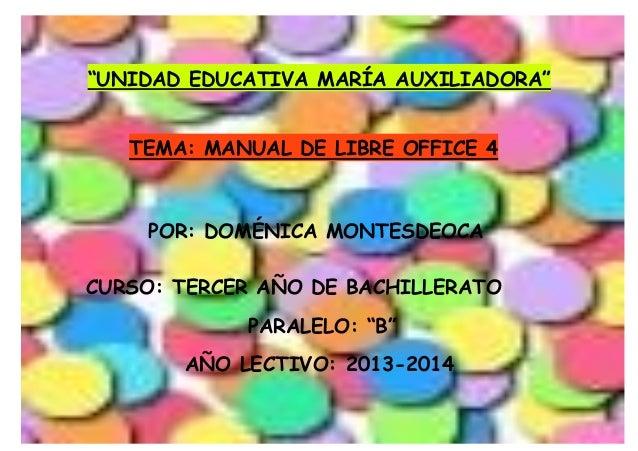"""UNIDAD EDUCATIVA MARÍA AUXILIADORA"" TEMA: MANUAL DE LIBRE OFFICE 4 POR: DOMÉNICA MONTESDEOCA CURSO: TERCER AÑO DE BACHILL..."