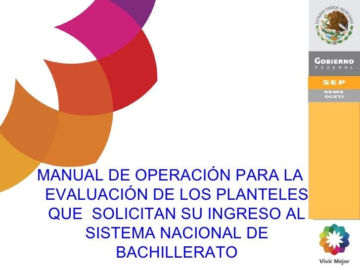 Manual de operación para la evaluación de los planteles que  solicitan su ingreso al sistema nacional de bachillerato