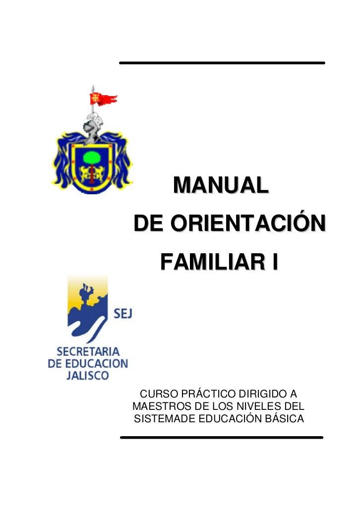 MANUAL DE ORIENTACIÓN     FAMILIAR I      CURSO PRÁCTICO DIRIGIDO A MAESTROS DE LOS NIVELES DEL SISTEMADE EDUCACIÓN BÁSICA