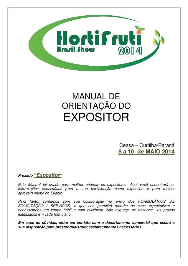 """MANUAL DE ORIENTAÇÃO DO EXPOSITOR Ceasa – Curitiba/Paraná 8 a 10 de MAIO 2014 Prezado """"Expositor"""" Este Manual foi criado p..."""