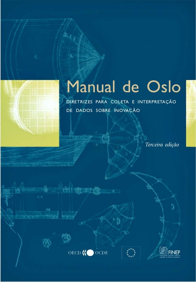 Manual de OsloManual de Oslo DIRETRIZES PARA COLETA E INTERPRETAÇÃO DE DADOS SOBRE INOVAÇÃO                            Ter...