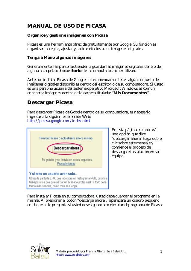 MANUAL DE USO DE PICASAOrganice y gestione imágenes con PicasaPicasa es una herramienta ofrecida gratuitamente por Google....