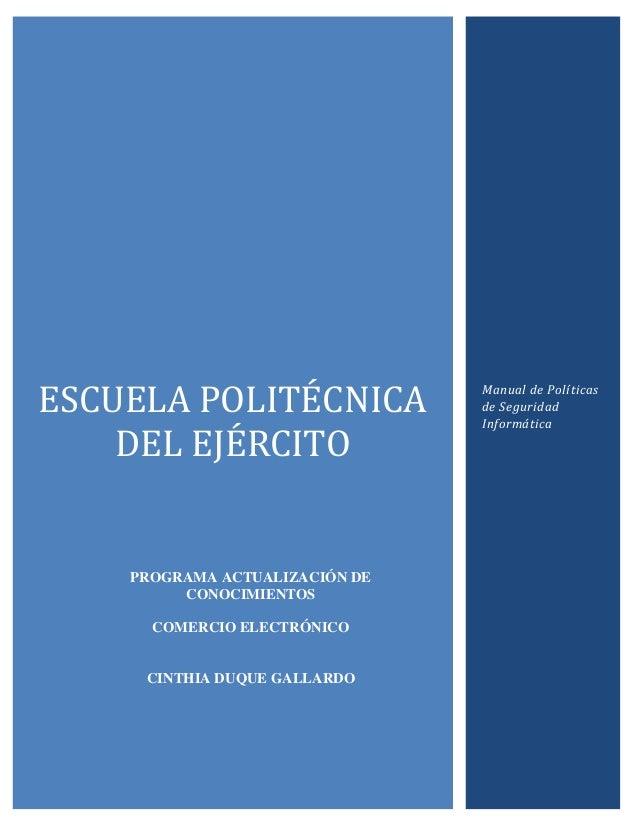 ESCUELA POLITECNICA DEL EJERCITO Manual de Políticas de Seguridad Informática PROGRAMA ACTUALIZACIÓN DE CONOCIMIENTOS COME...