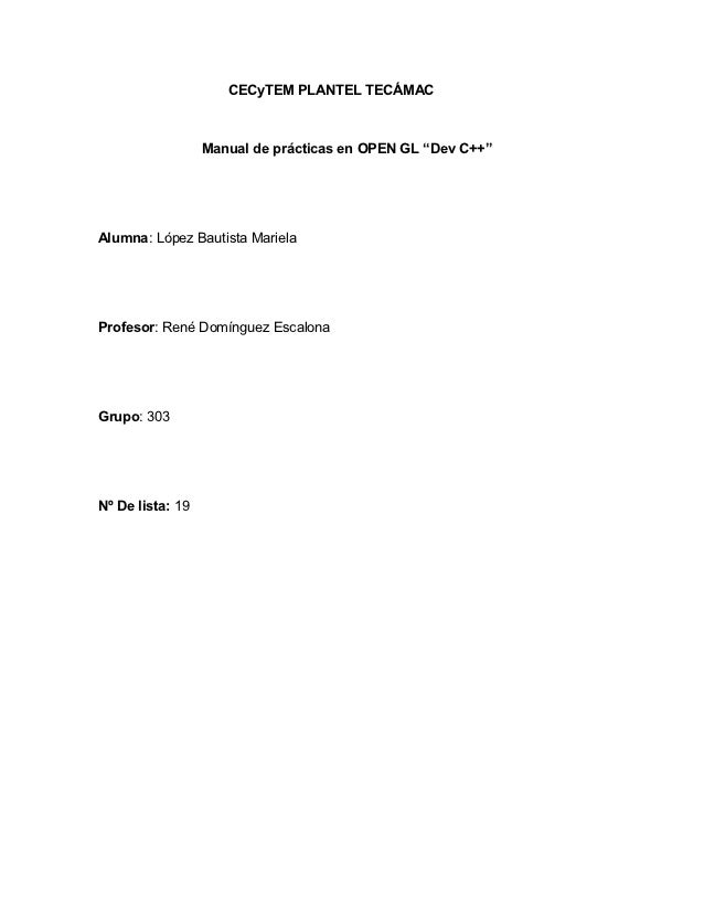 "CECyTEM PLANTEL TECÁMAC                  Manual de prácticas en OPEN GL ""Dev C++""Alumna: López Bautista MarielaProfesor: R..."