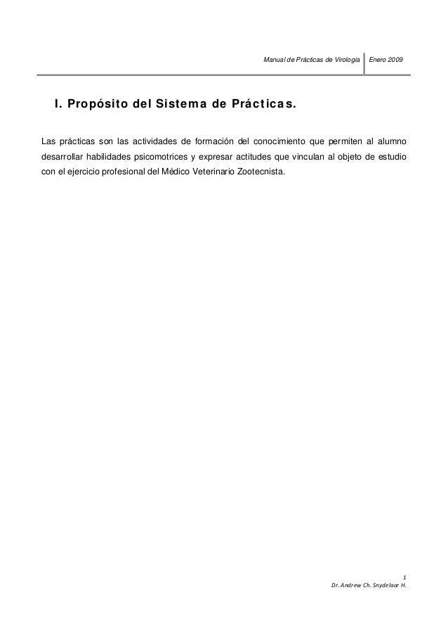 Manual de Prácticas de Virología Enero 2009  1 Dr.AndrewCh.SnydelaarH.  I. Propósito del Sistema de Prácticas. La...