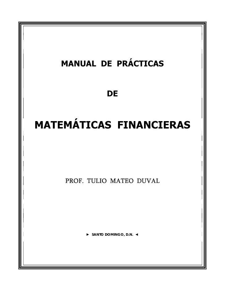MANUAL DE PRÁCTICAS                  DEMATEMÁTICAS FINANCIERAS    PROF. TULIO MATEO DUVAL         ► SANTO DOMINGO, D.N. ◄