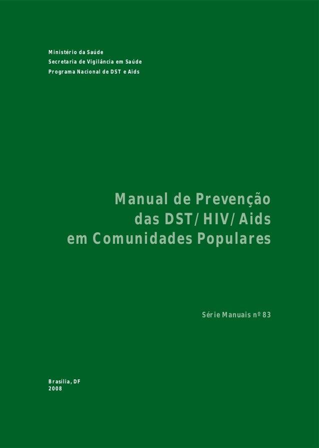 Ministério da Saúde Secretaria de Vigilância em Saúde Programa Nacional de DST e Aids Manual de Prevenção das DST/HIV/Aids...