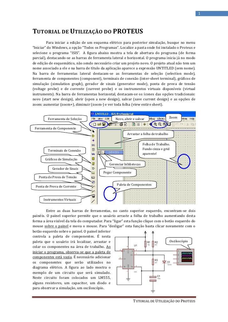 1TUTORIAL DE UTILIZAÇÃO DO PROTEUS         Para iniciar a edição de um esquema elétrico para posterior simulação, busque n...