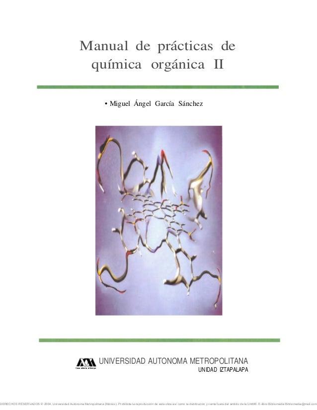 Manual de prácticas de química orgánica II • Miguel Ángel García Sánchez  UNIVERSIDAD AUTONOMA METROPOLITANA Casa abierta ...
